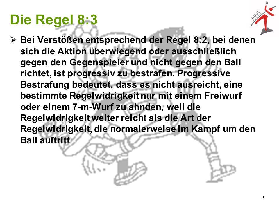 5 Die Regel 8:3 Bei Verstößen entsprechend der Regel 8:2, bei denen sich die Aktion überwiegend oder ausschließlich gegen den Gegenspieler und nicht g