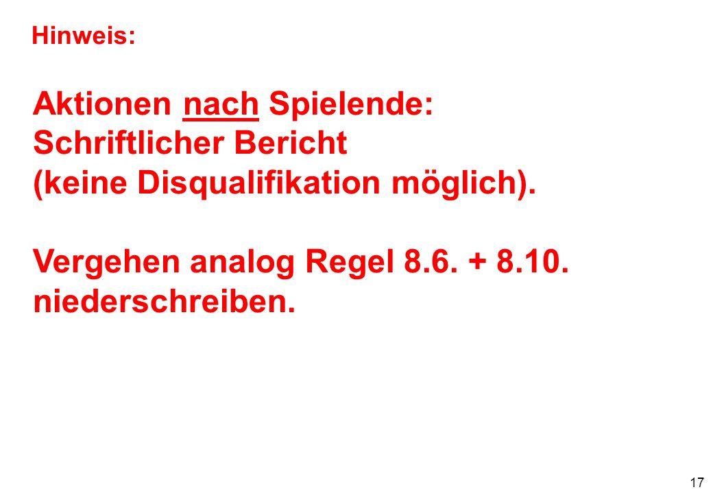 17 Hinweis: Aktionen nach Spielende: Schriftlicher Bericht (keine Disqualifikation möglich).