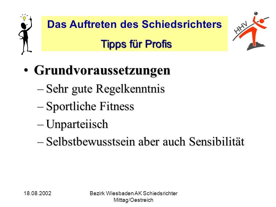 Das Auftreten des Schiedsrichters Tipps für Profis Tipps für Profis 18.08.2002Bezirk Wiesbaden AK Schiedsrichter Mittag/Oestreich Grundvoraussetzungen