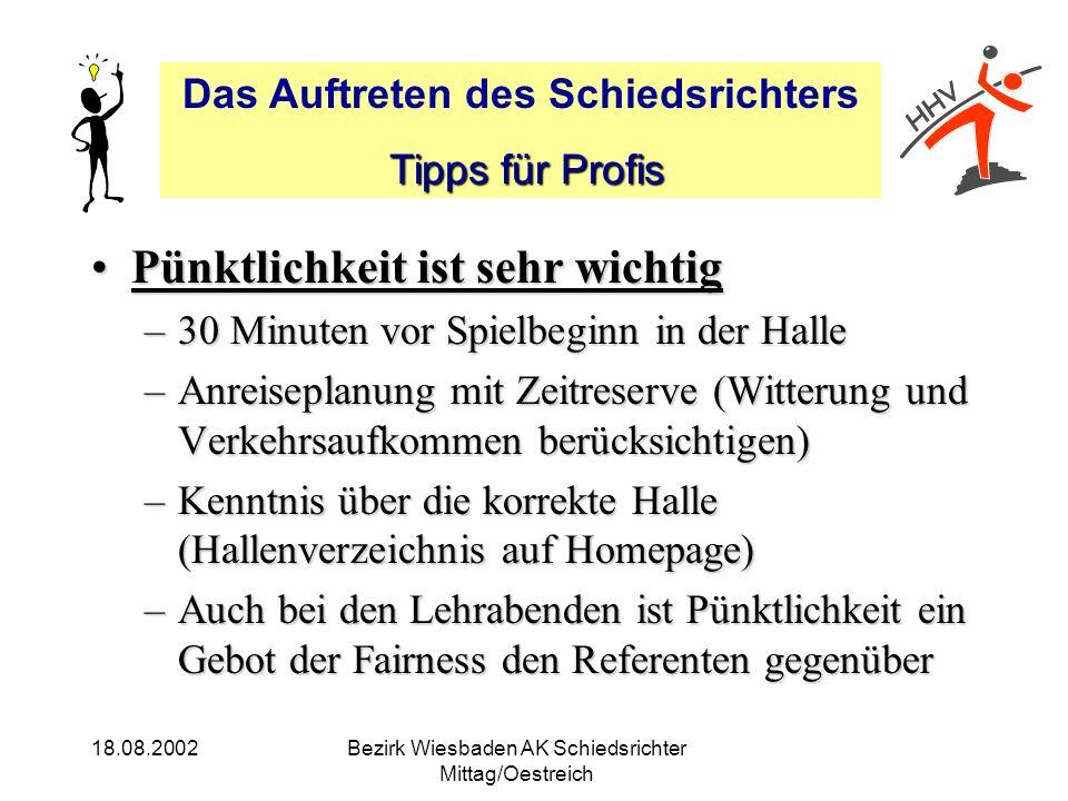 Das Auftreten des Schiedsrichters Tipps für Profis Tipps für Profis 18.08.2002Bezirk Wiesbaden AK Schiedsrichter Mittag/Oestreich Pünktlichkeit ist se