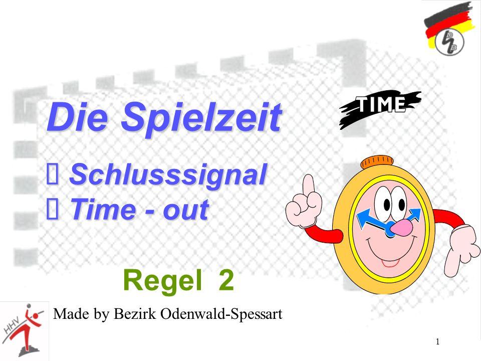1 Die Spielzeit Schlusssignal Schlusssignal Time - out Time - out Regel 2 Made by Bezirk Odenwald-Spessart