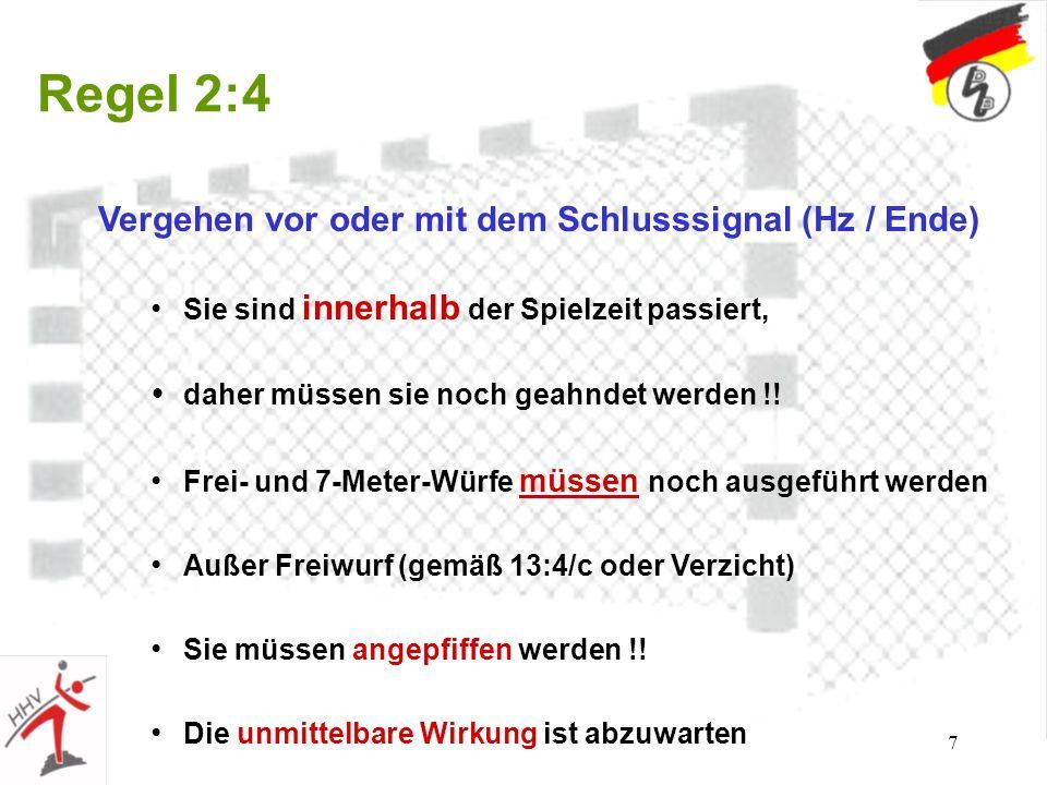 7 Regel 2:4 Vergehen vor oder mit dem Schlusssignal (Hz / Ende) Sie sind innerhalb der Spielzeit passiert, daher müssen sie noch geahndet werden !.