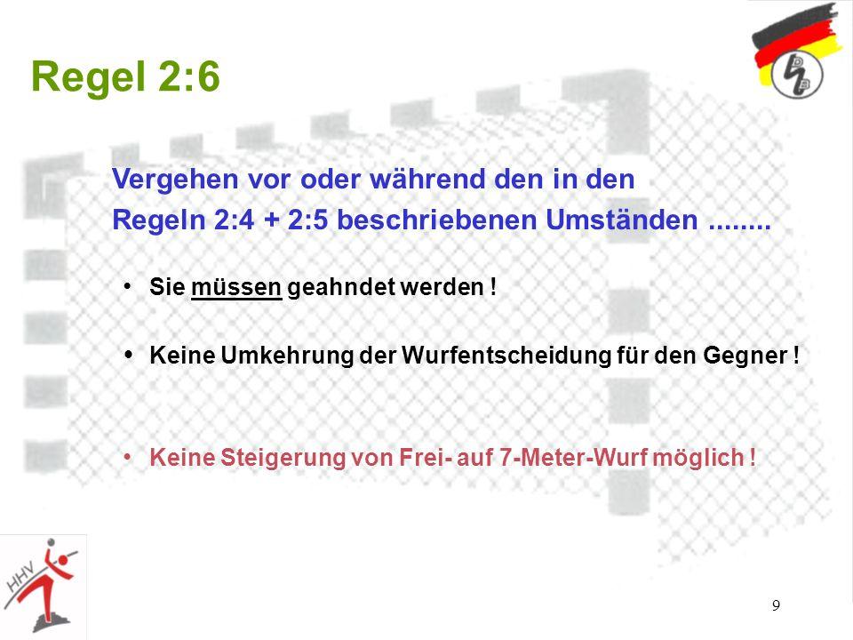 9 Regel 2:6 Vergehen vor oder während den in den Regeln 2:4 + 2:5 beschriebenen Umständen........ Sie müssen geahndet werden ! Keine Umkehrung der Wur