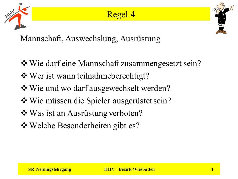 SR-Neulingslehrgang HHV - Bezirk Wiesbaden 1 Regel 4 Mannschaft, Auswechslung, Ausrüstung Wie darf eine Mannschaft zusammengesetzt sein? Wer ist wann
