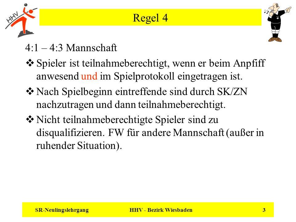 SR-Neulingslehrgang HHV - Bezirk Wiesbaden 3 Regel 4 4:1 – 4:3 Mannschaft Spieler ist teilnahmeberechtigt, wenn er beim Anpfiff anwesend und im Spielp