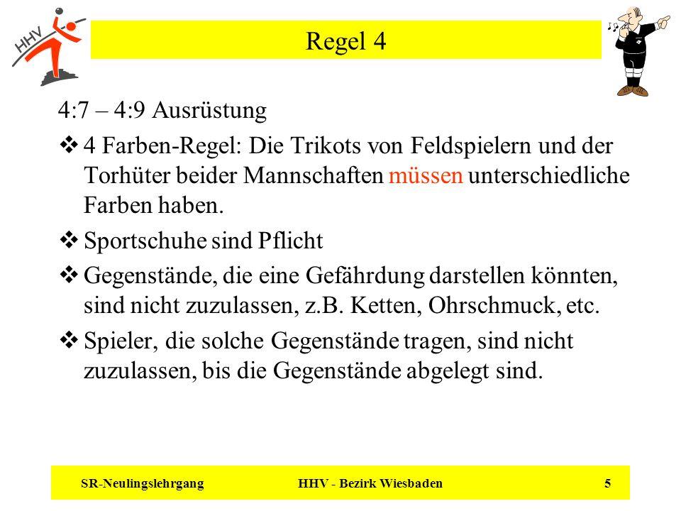 SR-Neulingslehrgang HHV - Bezirk Wiesbaden 5 Regel 4 4:7 – 4:9 Ausrüstung 4 Farben-Regel: Die Trikots von Feldspielern und der Torhüter beider Mannsch