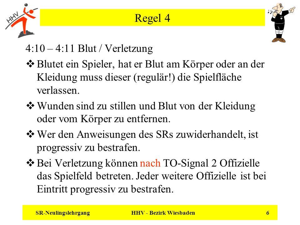 SR-Neulingslehrgang HHV - Bezirk Wiesbaden 6 Regel 4 4:10 – 4:11 Blut / Verletzung Blutet ein Spieler, hat er Blut am Körper oder an der Kleidung muss