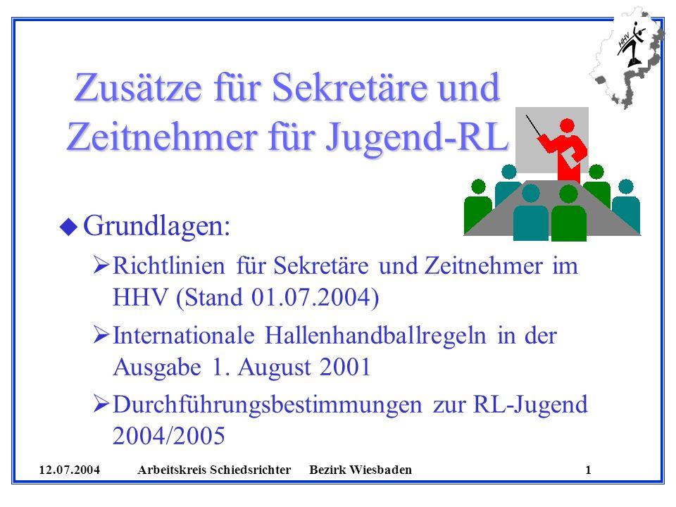 12.07.2004 Arbeitskreis SchiedsrichterBezirk Wiesbaden 1 Zusätze für Sekretäre und Zeitnehmer für Jugend-RL u Grundlagen: Richtlinien für Sekretäre un