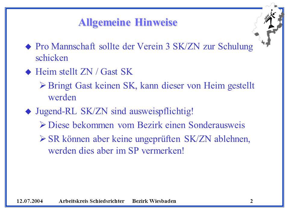 12.07.2004 Arbeitskreis SchiedsrichterBezirk Wiesbaden 2 u Pro Mannschaft sollte der Verein 3 SK/ZN zur Schulung schicken u Heim stellt ZN / Gast SK B