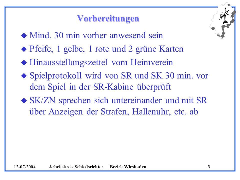 12.07.2004 Arbeitskreis SchiedsrichterBezirk Wiesbaden 3 Vorbereitungen u Mind. 30 min vorher anwesend sein u Pfeife, 1 gelbe, 1 rote und 2 grüne Kart