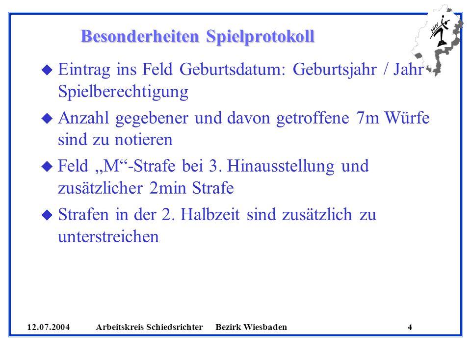 12.07.2004 Arbeitskreis SchiedsrichterBezirk Wiesbaden 4 Besonderheiten Spielprotokoll u Eintrag ins Feld Geburtsdatum: Geburtsjahr / Jahr Spielberech