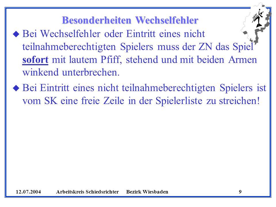12.07.2004 Arbeitskreis SchiedsrichterBezirk Wiesbaden 9 Besonderheiten Wechselfehler u Bei Wechselfehler oder Eintritt eines nicht teilnahmeberechtig