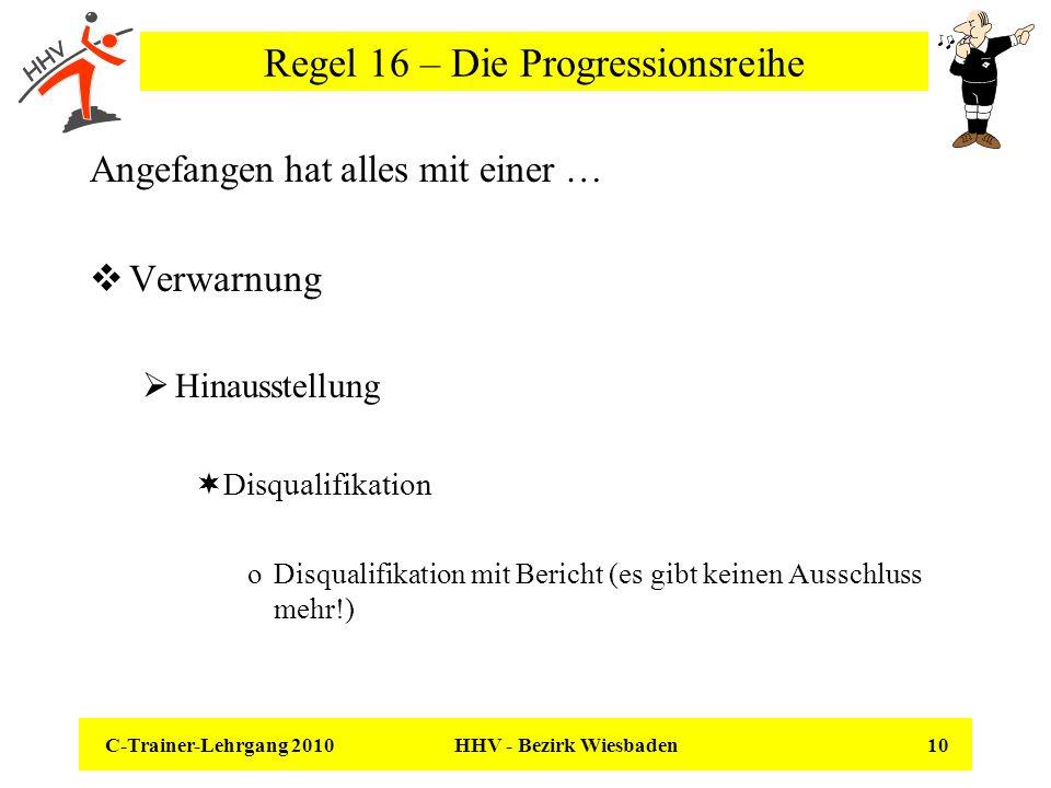 C-Trainer-Lehrgang 2010 HHV - Bezirk Wiesbaden 10 Regel 16 – Die Progressionsreihe Angefangen hat alles mit einer … Verwarnung Hinausstellung Disquali