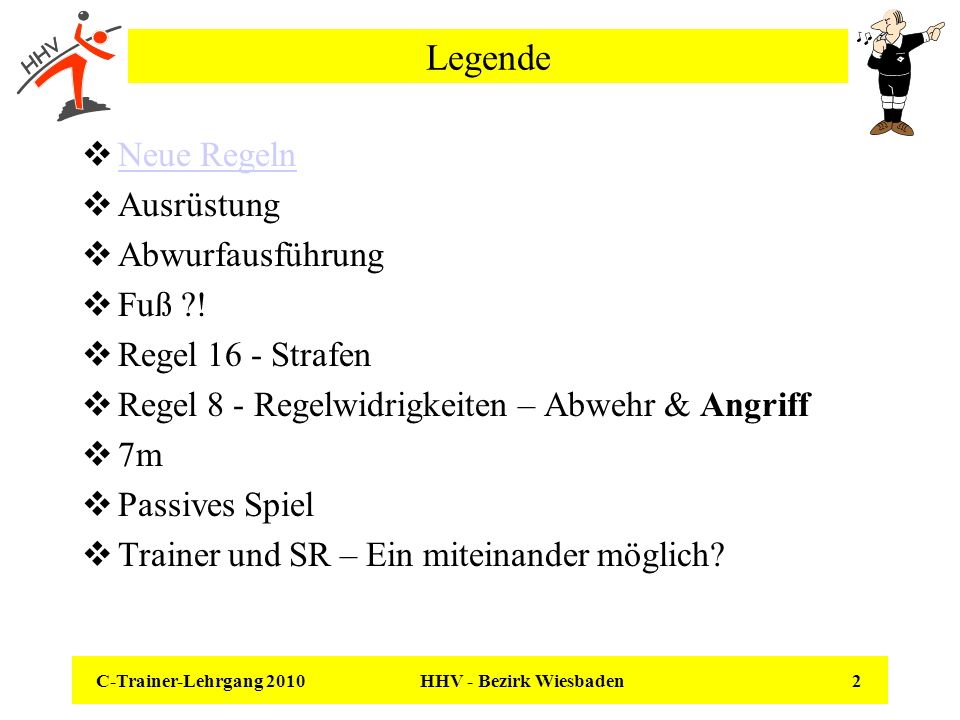 C-Trainer-Lehrgang 2010 HHV - Bezirk Wiesbaden 2 Legende Neue Regeln Ausrüstung Abwurfausführung Fuß ?! Regel 16 - Strafen Regel 8 - Regelwidrigkeiten