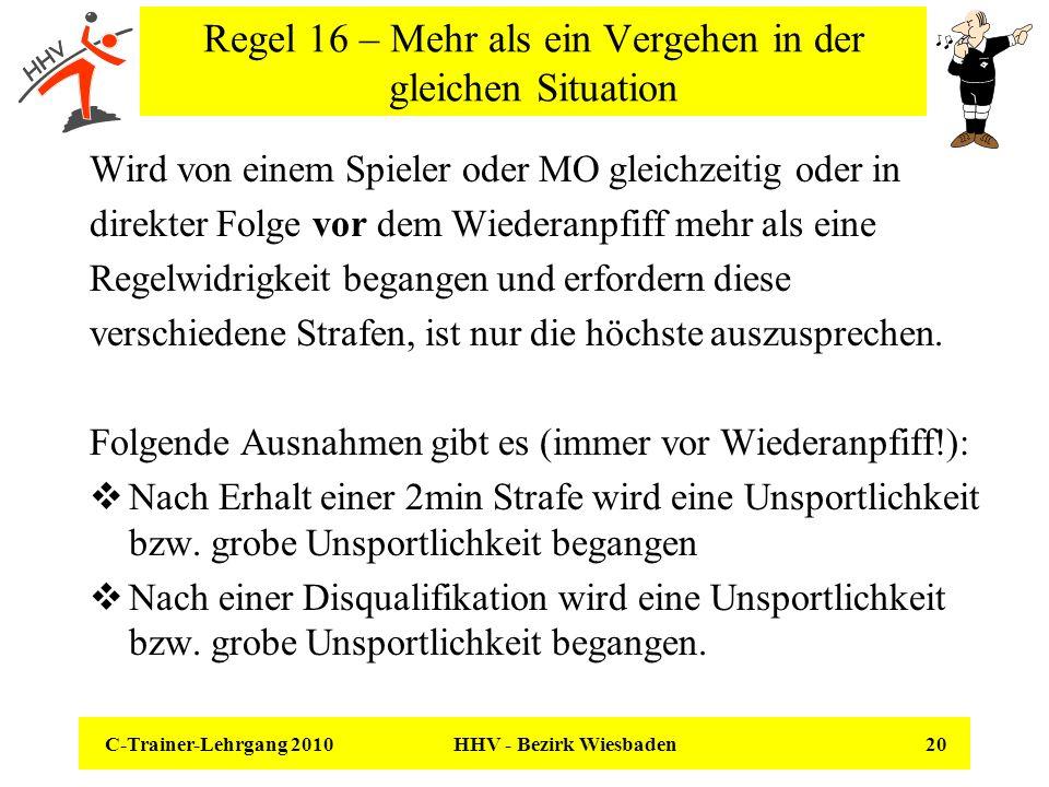 C-Trainer-Lehrgang 2010 HHV - Bezirk Wiesbaden 20 Regel 16 – Mehr als ein Vergehen in der gleichen Situation Wird von einem Spieler oder MO gleichzeit