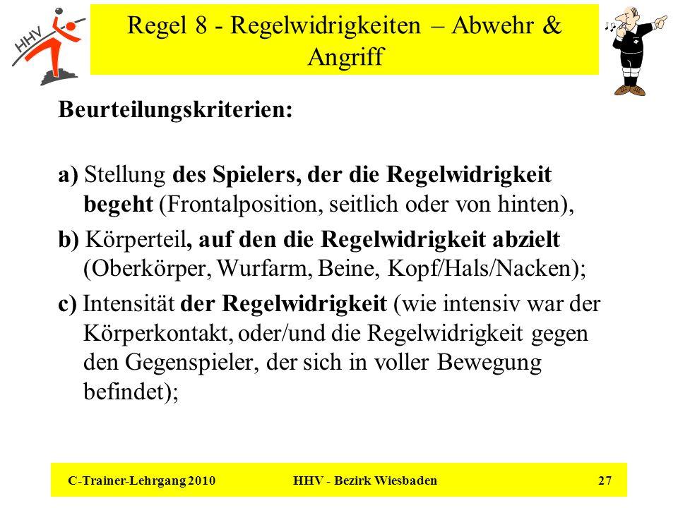 C-Trainer-Lehrgang 2010 HHV - Bezirk Wiesbaden 27 Regel 8 - Regelwidrigkeiten – Abwehr & Angriff Beurteilungskriterien: a) Stellung des Spielers, der