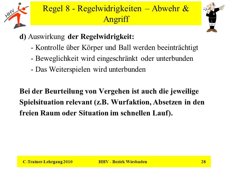 C-Trainer-Lehrgang 2010 HHV - Bezirk Wiesbaden 28 Regel 8 - Regelwidrigkeiten – Abwehr & Angriff d) Auswirkung der Regelwidrigkeit: - Kontrolle über K