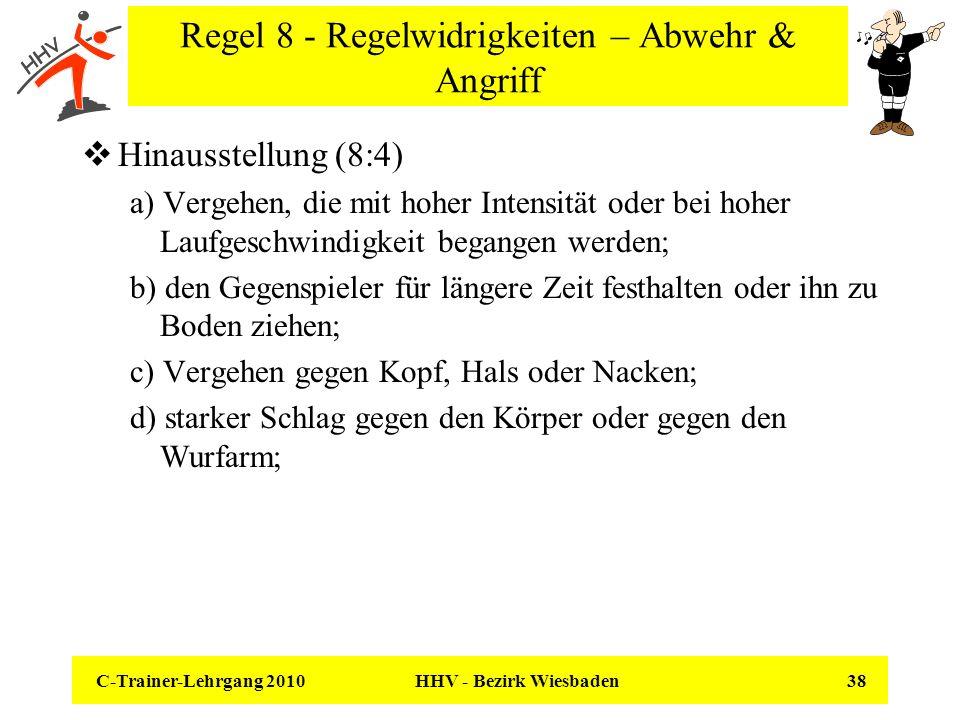 C-Trainer-Lehrgang 2010 HHV - Bezirk Wiesbaden 38 Regel 8 - Regelwidrigkeiten – Abwehr & Angriff Hinausstellung (8:4) a) Vergehen, die mit hoher Inten