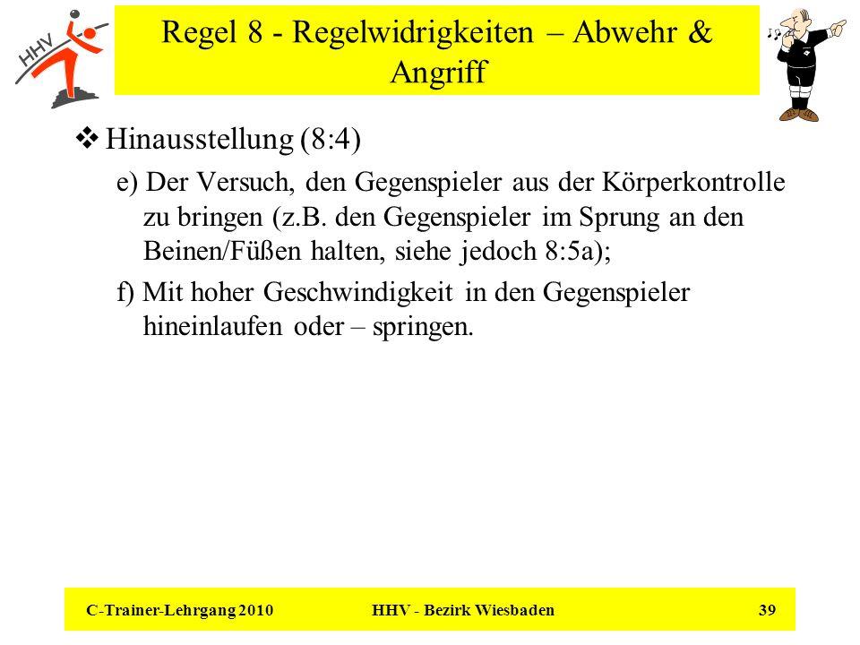 C-Trainer-Lehrgang 2010 HHV - Bezirk Wiesbaden 39 Regel 8 - Regelwidrigkeiten – Abwehr & Angriff Hinausstellung (8:4) e) Der Versuch, den Gegenspieler