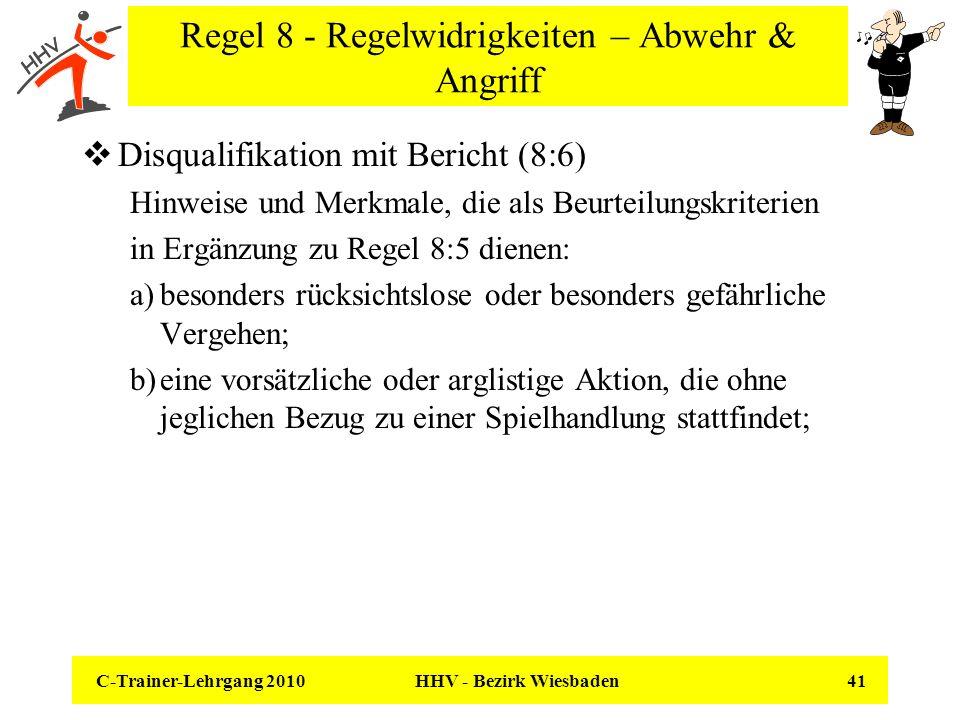C-Trainer-Lehrgang 2010 HHV - Bezirk Wiesbaden 41 Regel 8 - Regelwidrigkeiten – Abwehr & Angriff Disqualifikation mit Bericht (8:6) Hinweise und Merkm