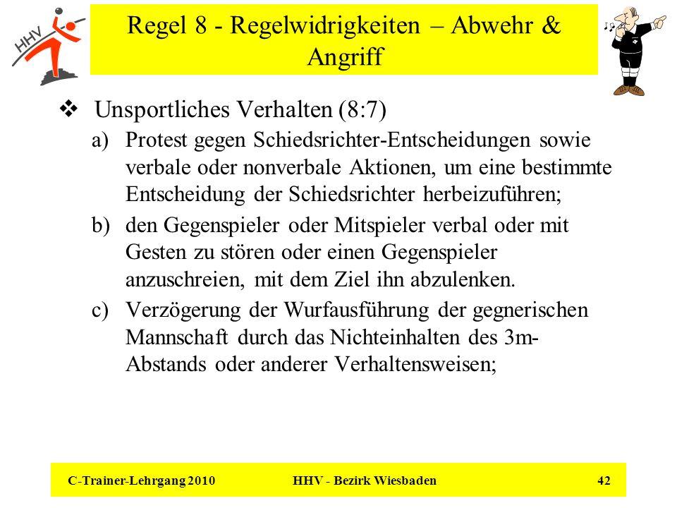 C-Trainer-Lehrgang 2010 HHV - Bezirk Wiesbaden 42 Regel 8 - Regelwidrigkeiten – Abwehr & Angriff Unsportliches Verhalten (8:7) a)Protest gegen Schieds