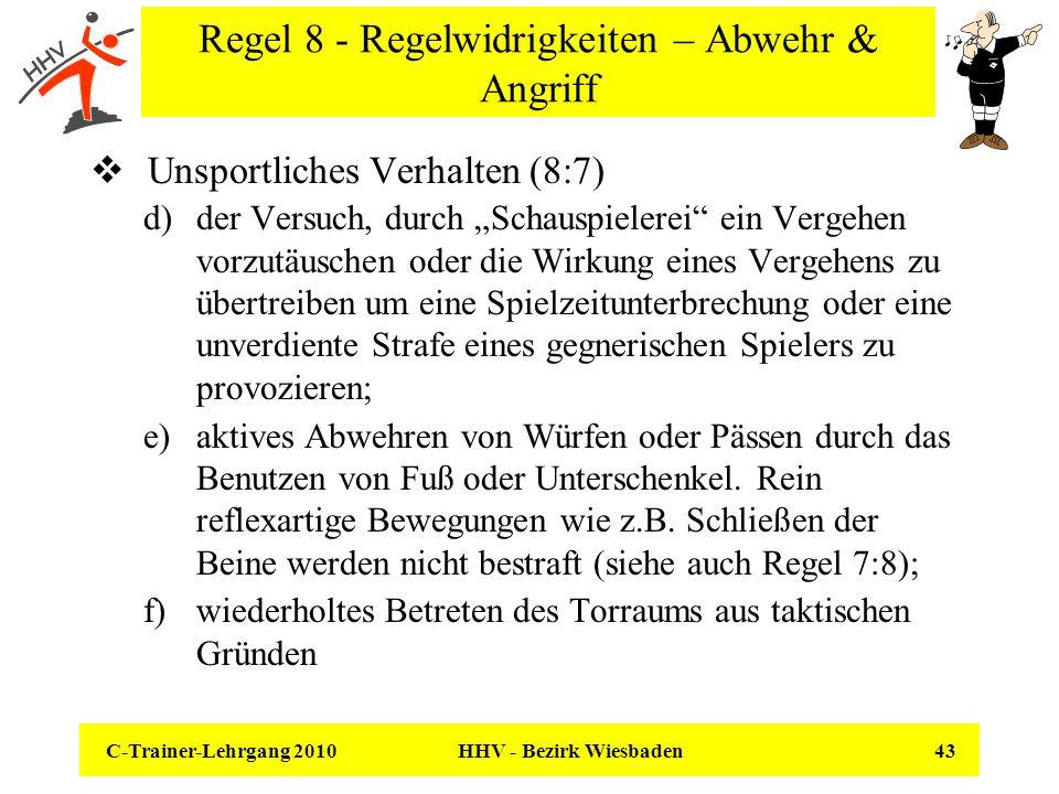 C-Trainer-Lehrgang 2010 HHV - Bezirk Wiesbaden 43 Regel 8 - Regelwidrigkeiten – Abwehr & Angriff Unsportliches Verhalten (8:7) d)der Versuch, durch Sc