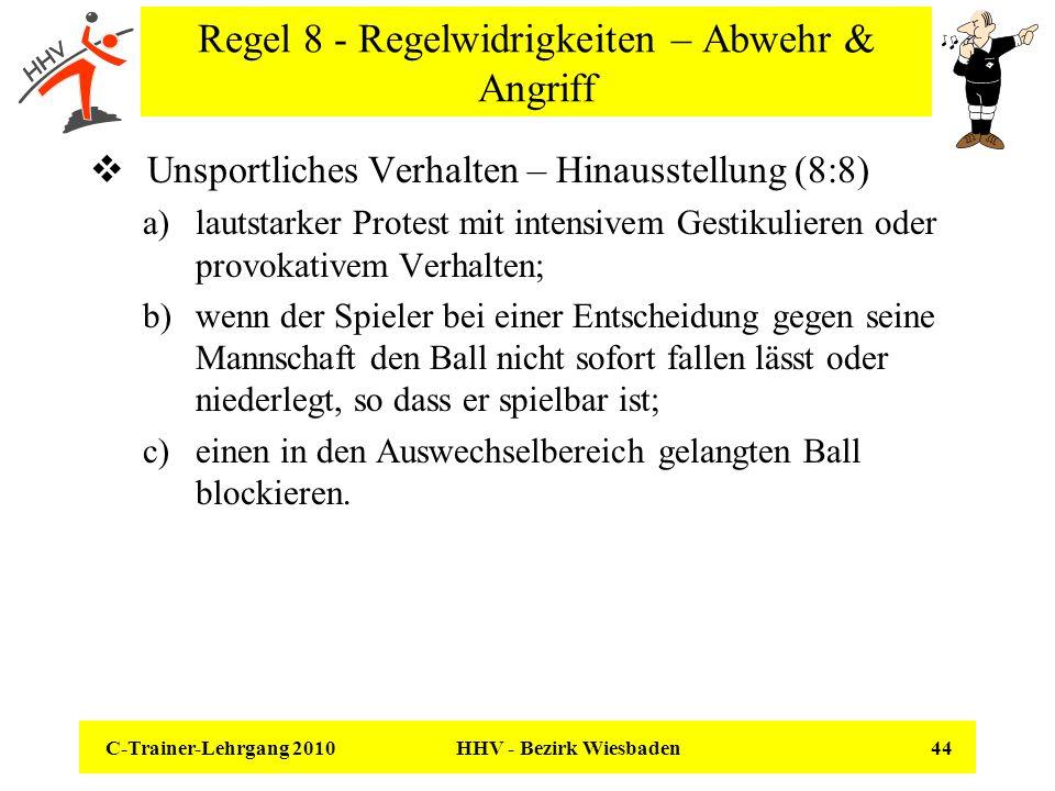 C-Trainer-Lehrgang 2010 HHV - Bezirk Wiesbaden 44 Regel 8 - Regelwidrigkeiten – Abwehr & Angriff Unsportliches Verhalten – Hinausstellung (8:8) a)laut