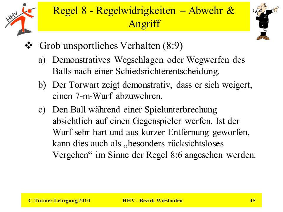 C-Trainer-Lehrgang 2010 HHV - Bezirk Wiesbaden 45 Regel 8 - Regelwidrigkeiten – Abwehr & Angriff Grob unsportliches Verhalten (8:9) a)Demonstratives W