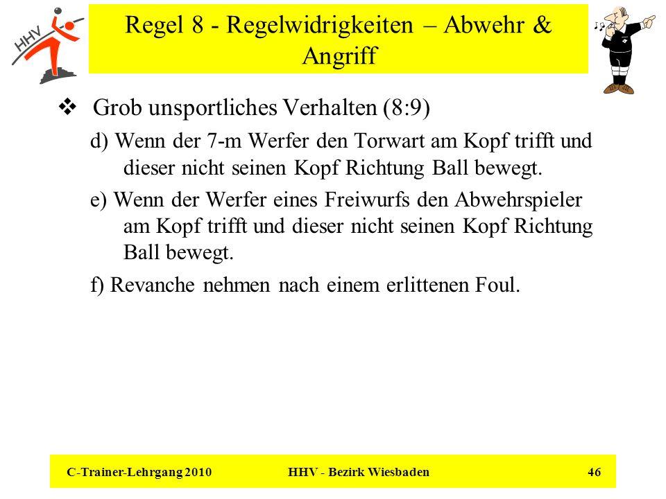 C-Trainer-Lehrgang 2010 HHV - Bezirk Wiesbaden 46 Regel 8 - Regelwidrigkeiten – Abwehr & Angriff Grob unsportliches Verhalten (8:9) d) Wenn der 7-m We