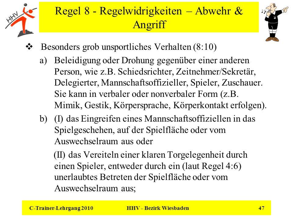 C-Trainer-Lehrgang 2010 HHV - Bezirk Wiesbaden 47 Regel 8 - Regelwidrigkeiten – Abwehr & Angriff Besonders grob unsportliches Verhalten (8:10) a)Belei