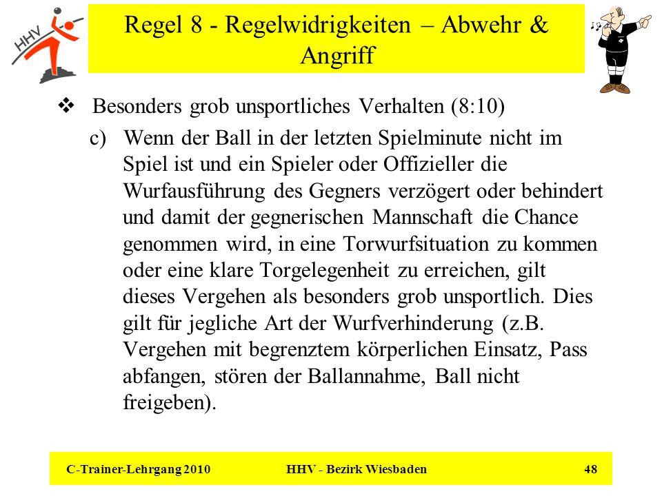 C-Trainer-Lehrgang 2010 HHV - Bezirk Wiesbaden 48 Regel 8 - Regelwidrigkeiten – Abwehr & Angriff Besonders grob unsportliches Verhalten (8:10) c) Wenn