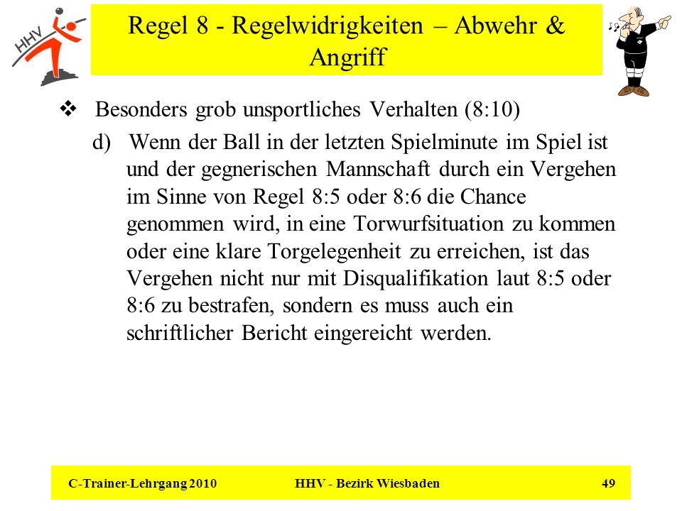 C-Trainer-Lehrgang 2010 HHV - Bezirk Wiesbaden 49 Regel 8 - Regelwidrigkeiten – Abwehr & Angriff Besonders grob unsportliches Verhalten (8:10) d) Wenn