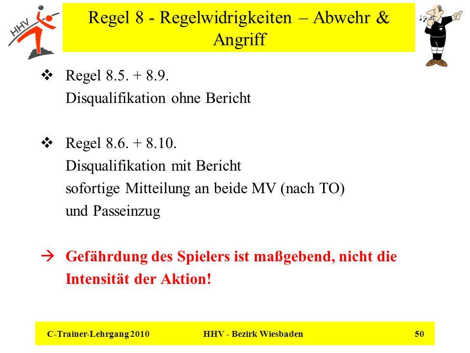 C-Trainer-Lehrgang 2010 HHV - Bezirk Wiesbaden 50 Regel 8 - Regelwidrigkeiten – Abwehr & Angriff Regel 8.5. + 8.9. Disqualifikation ohne Bericht Regel