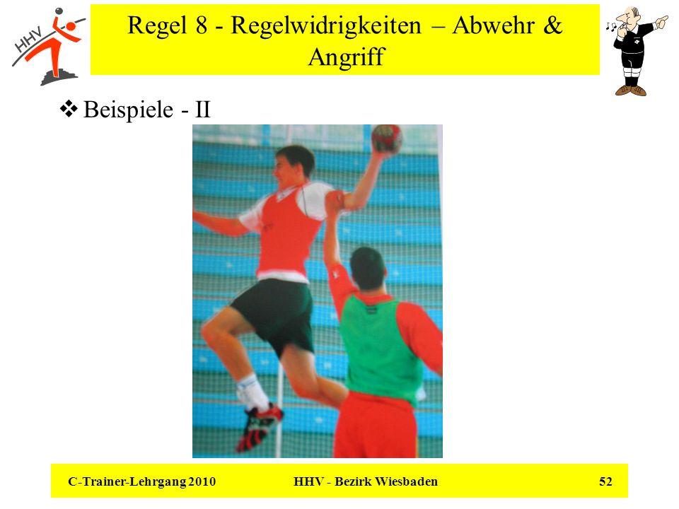 C-Trainer-Lehrgang 2010 HHV - Bezirk Wiesbaden 52 Regel 8 - Regelwidrigkeiten – Abwehr & Angriff Beispiele - II
