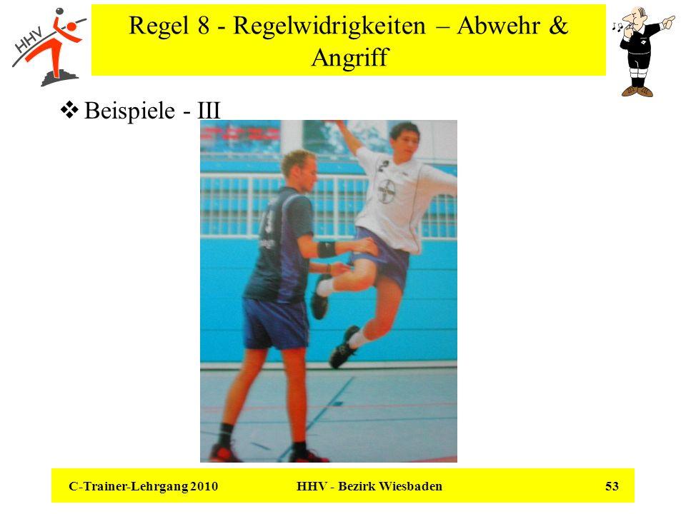 C-Trainer-Lehrgang 2010 HHV - Bezirk Wiesbaden 53 Regel 8 - Regelwidrigkeiten – Abwehr & Angriff Beispiele - III
