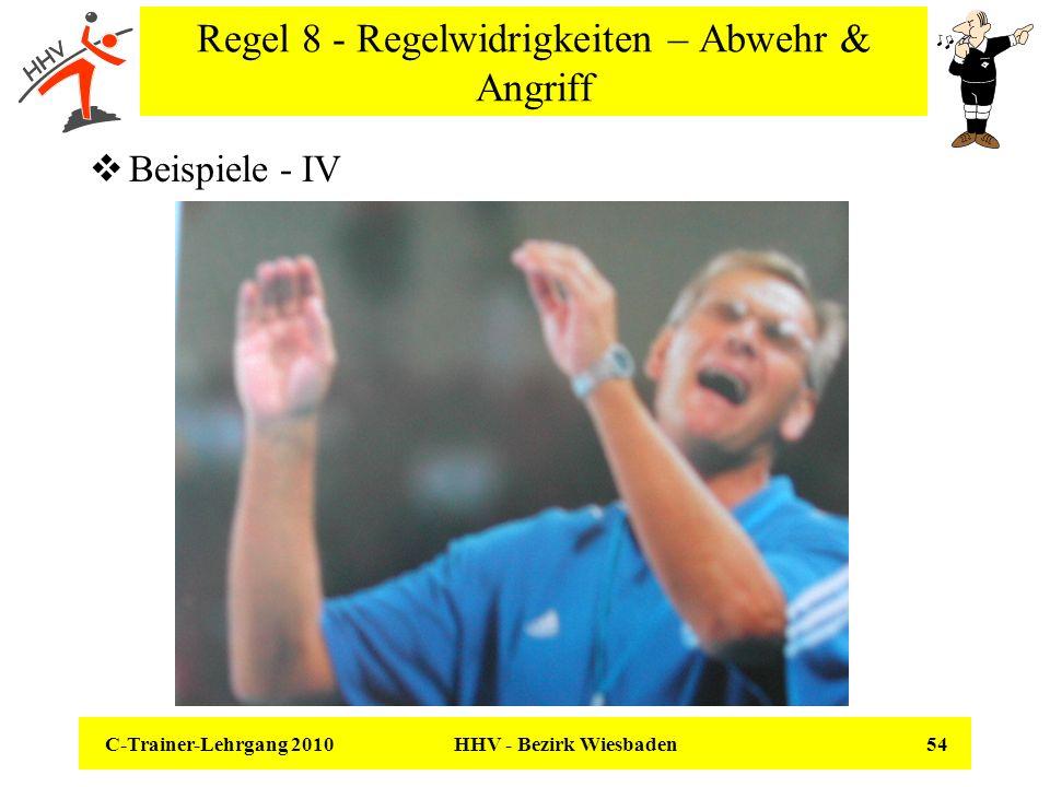 C-Trainer-Lehrgang 2010 HHV - Bezirk Wiesbaden 54 Regel 8 - Regelwidrigkeiten – Abwehr & Angriff Beispiele - IV