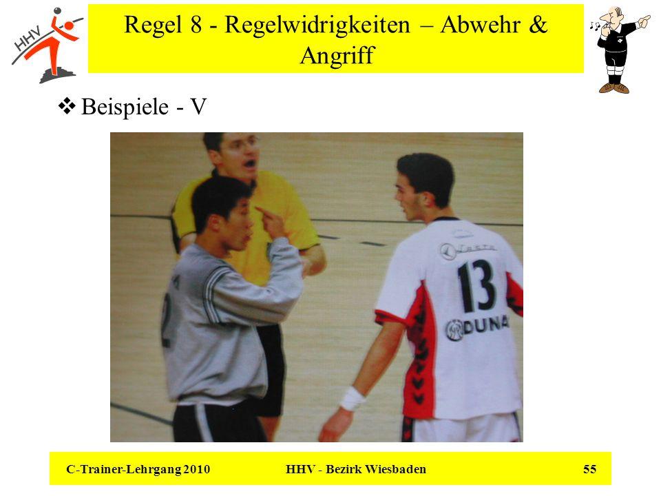C-Trainer-Lehrgang 2010 HHV - Bezirk Wiesbaden 55 Regel 8 - Regelwidrigkeiten – Abwehr & Angriff Beispiele - V