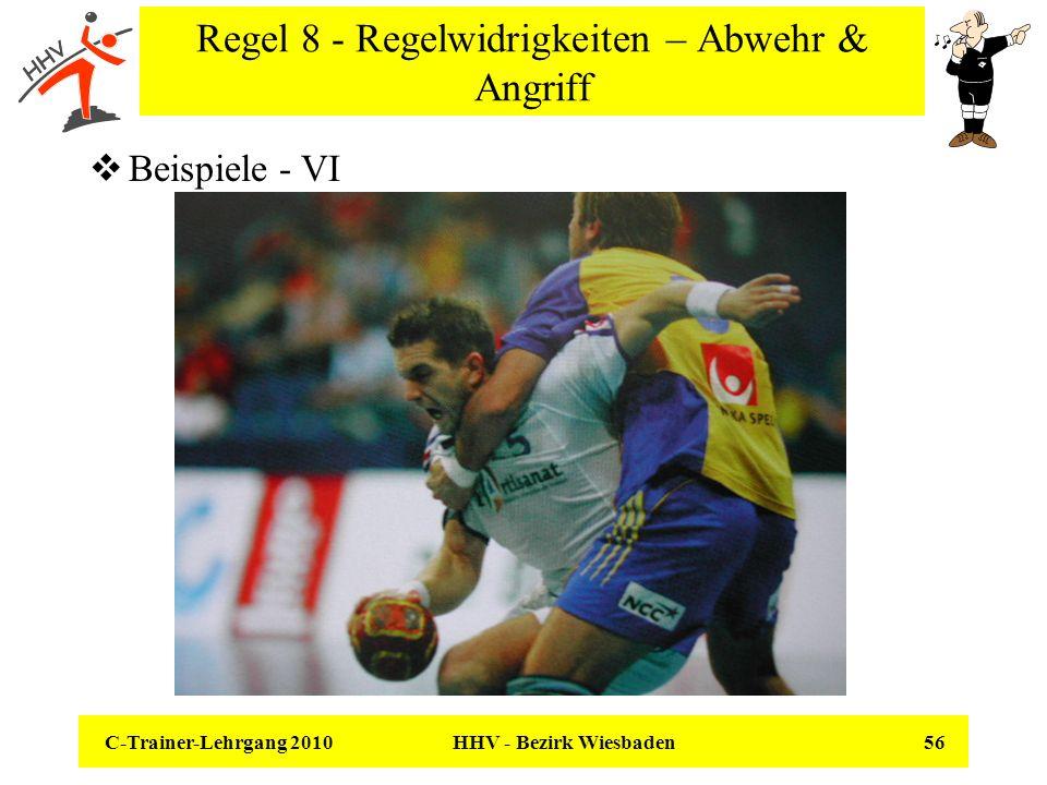 C-Trainer-Lehrgang 2010 HHV - Bezirk Wiesbaden 56 Regel 8 - Regelwidrigkeiten – Abwehr & Angriff Beispiele - VI