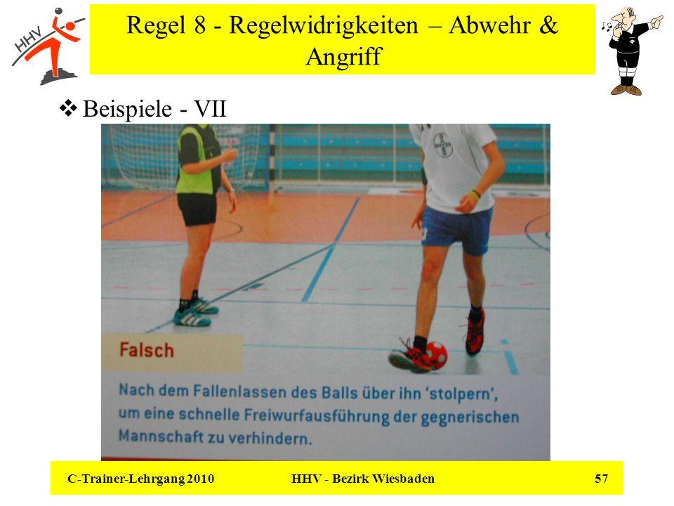C-Trainer-Lehrgang 2010 HHV - Bezirk Wiesbaden 57 Regel 8 - Regelwidrigkeiten – Abwehr & Angriff Beispiele - VII
