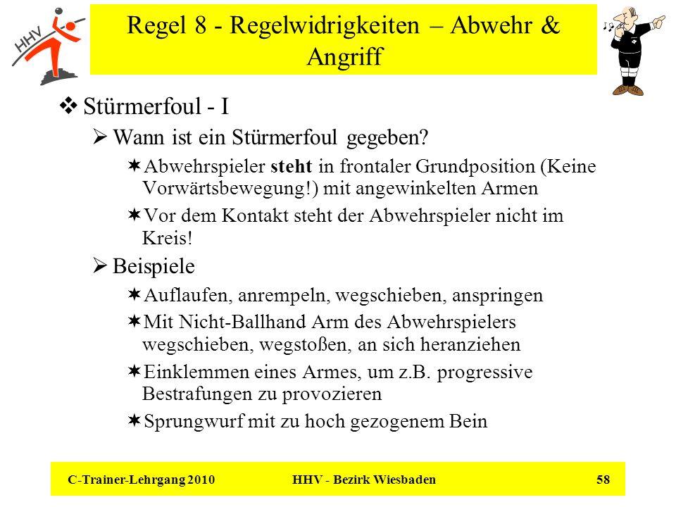 C-Trainer-Lehrgang 2010 HHV - Bezirk Wiesbaden 58 Regel 8 - Regelwidrigkeiten – Abwehr & Angriff Stürmerfoul - I Wann ist ein Stürmerfoul gegeben? Abw