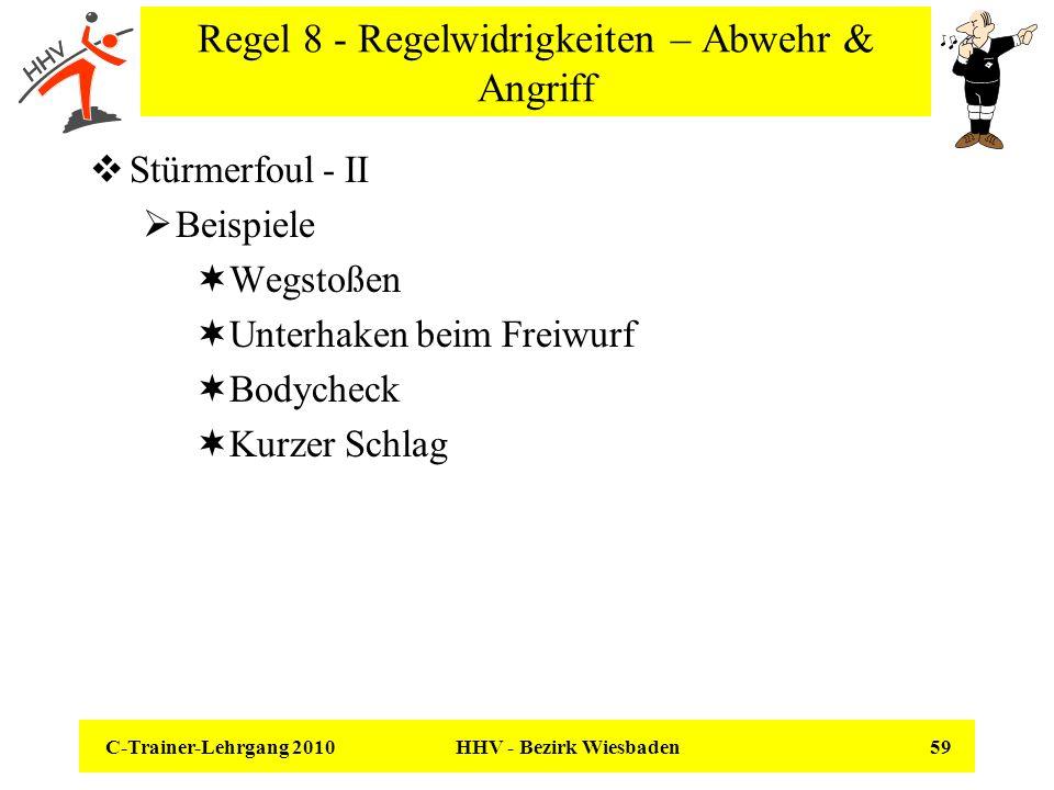 C-Trainer-Lehrgang 2010 HHV - Bezirk Wiesbaden 59 Regel 8 - Regelwidrigkeiten – Abwehr & Angriff Stürmerfoul - II Beispiele Wegstoßen Unterhaken beim