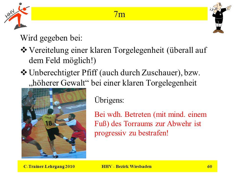C-Trainer-Lehrgang 2010 HHV - Bezirk Wiesbaden 60 7m Wird gegeben bei: Vereitelung einer klaren Torgelegenheit (überall auf dem Feld möglich!) Unberec