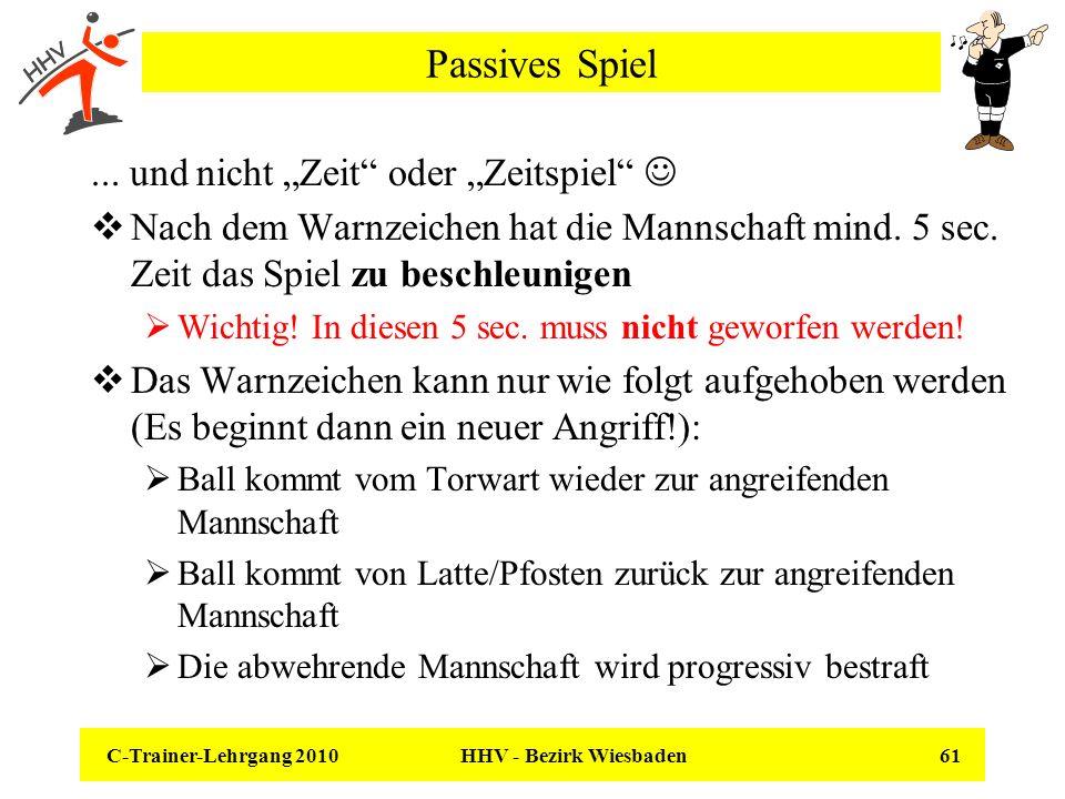 C-Trainer-Lehrgang 2010 HHV - Bezirk Wiesbaden 61 Passives Spiel... und nicht Zeit oder Zeitspiel Nach dem Warnzeichen hat die Mannschaft mind. 5 sec.