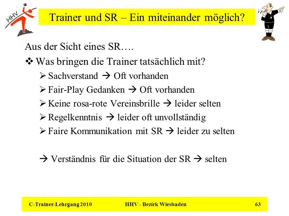C-Trainer-Lehrgang 2010 HHV - Bezirk Wiesbaden 63 Trainer und SR – Ein miteinander möglich? Aus der Sicht eines SR…. Was bringen die Trainer tatsächli