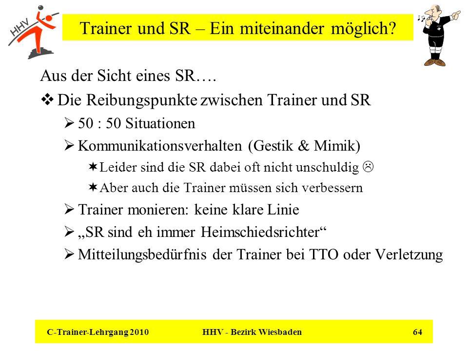C-Trainer-Lehrgang 2010 HHV - Bezirk Wiesbaden 64 Trainer und SR – Ein miteinander möglich? Aus der Sicht eines SR…. Die Reibungspunkte zwischen Train