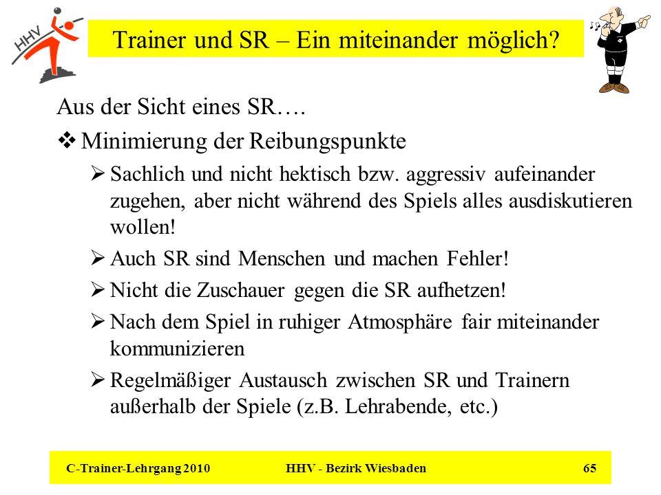 C-Trainer-Lehrgang 2010 HHV - Bezirk Wiesbaden 65 Trainer und SR – Ein miteinander möglich? Aus der Sicht eines SR…. Minimierung der Reibungspunkte Sa
