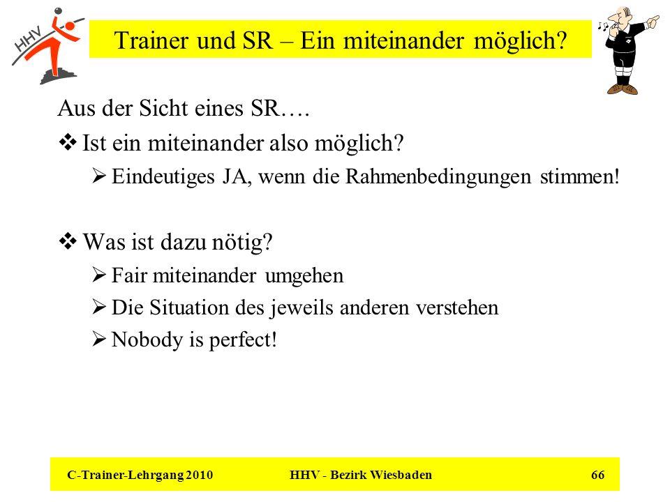 C-Trainer-Lehrgang 2010 HHV - Bezirk Wiesbaden 66 Trainer und SR – Ein miteinander möglich? Aus der Sicht eines SR…. Ist ein miteinander also möglich?