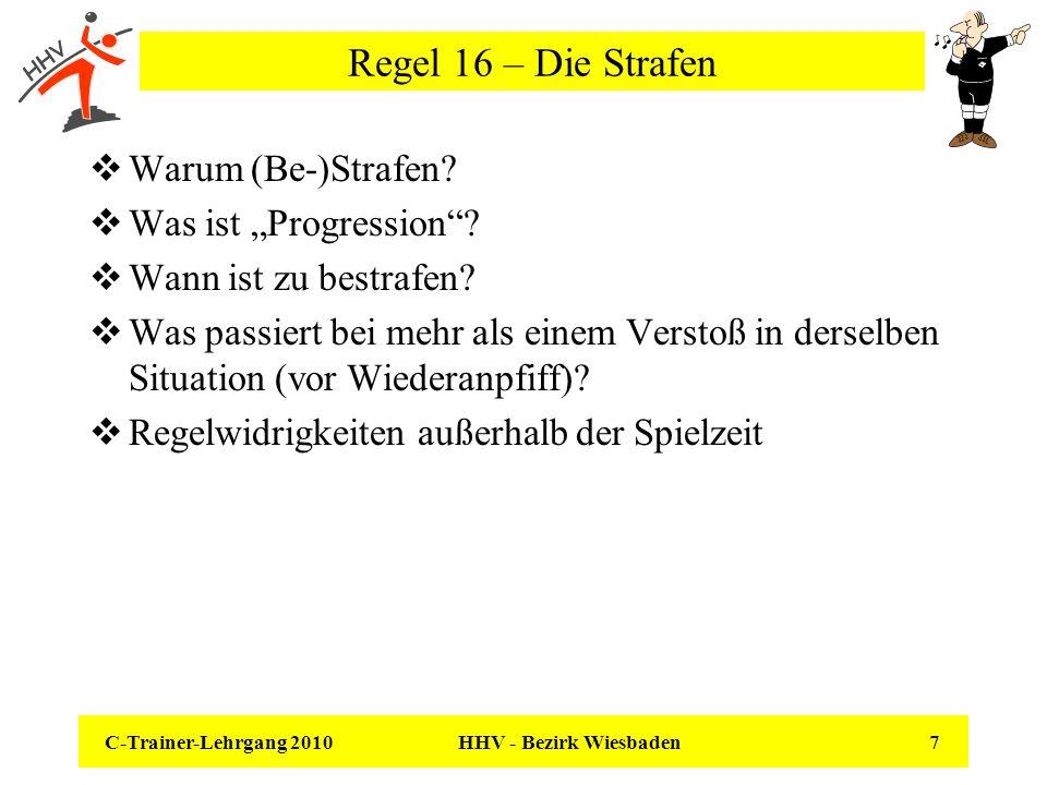 C-Trainer-Lehrgang 2010 HHV - Bezirk Wiesbaden 7 Regel 16 – Die Strafen Warum (Be-)Strafen? Was ist Progression? Wann ist zu bestrafen? Was passiert b