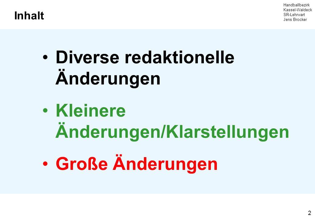 Handballbezirk Kassel-Waldeck SR-Lehrwart Jens Brocker 3 Diverse redaktionelle Änderungen Nur für absolute Regelspezialisten notwendig.