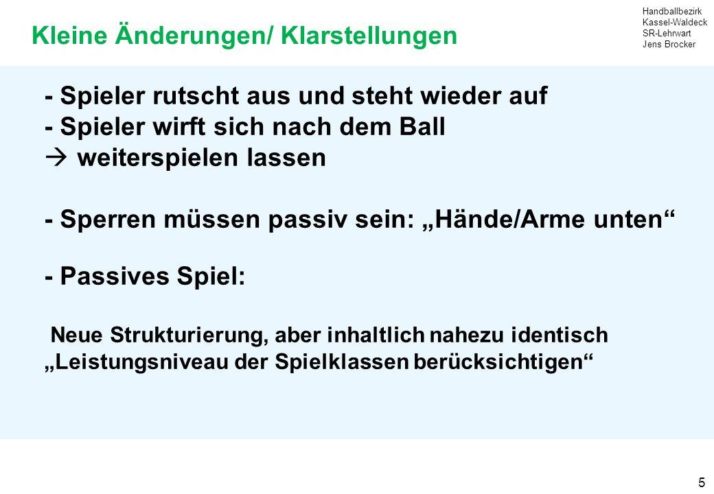 Handballbezirk Kassel-Waldeck SR-Lehrwart Jens Brocker 6 Kleine Änderungen/ Klarstellungen Gesichtstreffer mit Ball: -TW bewegt den Kopf nicht beim 7m -Direkter Freiwurf an den Kopf eines sich nicht bewegenden Abwehrspielers Disqualifikation gegen den Werfer!
